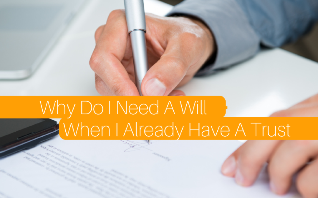 Why Do I Need a Will When I Already Have a Trust?